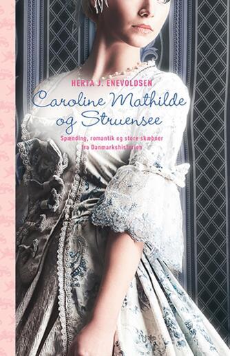 Herta J. Enevoldsen: Caroline Mathilde og Struensee