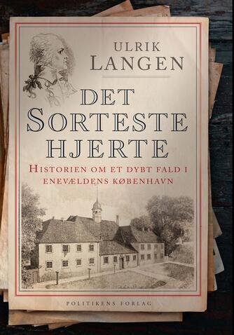 Ulrik Langen: Det sorteste hjerte : historien om et dybt fald i enevældens København
