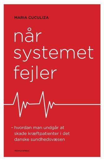 Maria Cuculiza: Når systemet fejler : hvordan man undgår at skade kræftpatienter i det danske sundhedsvæsen