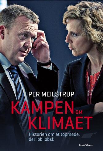 Per Meilstrup (f. 1963-04-10): Kampen om klimaet : historien om et topmøde, der løb løbsk