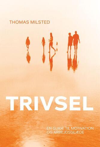 Thomas Milsted: Trivsel : en guide til motivation og arbejdsglæde
