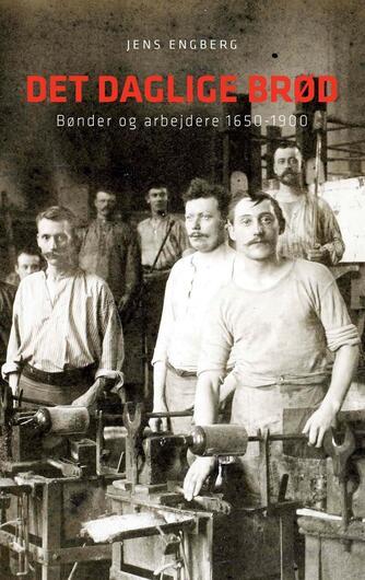 Jens Engberg: Det daglige brød : bønder og arbejdere 1650-1900