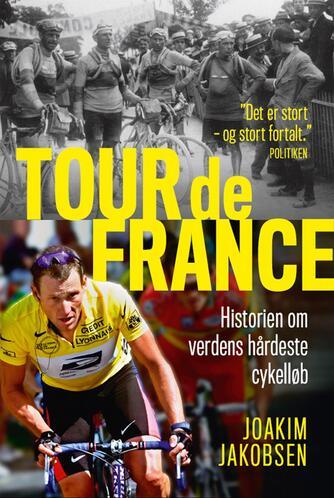 Joakim Jakobsen: Tour de France : historien om verdens hårdeste cykelløb