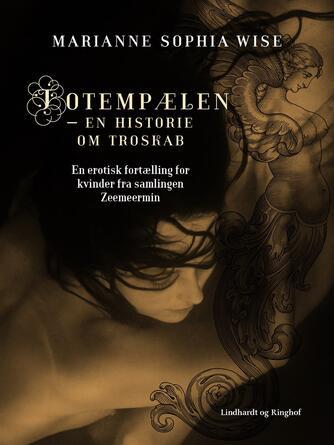 Marianne Sophia Wise: Totempælen - en historie om troskab : en erotisk fortælling for kvinder fra samlingen Zeemeermin