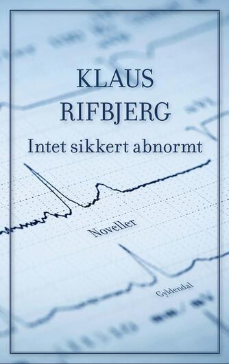 Klaus Rifbjerg: Intet sikkert abnormt : noveller