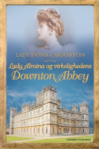 Fiona Carnarvon: Lady Almina og virkelighedens Downton Abbey
