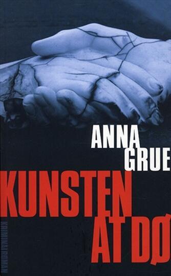 Anna Grue: Kunsten at dø : kriminalroman
