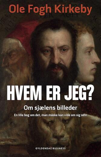 Ole Fogh Kirkeby: Hvem er jeg? : om sjælens billeder : en lille bog om det, man måske kan vide om sig selv