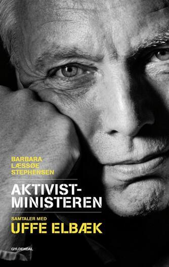 Barbara Læssøe Stephensen: Aktivistministeren : samtaler med Uffe Elbæk