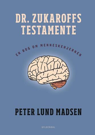 Peter Lund Madsen: Dr. Zukaroffs testamente : en bog om menneskehjernen