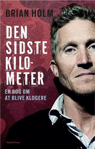 Brian Holm, Jonas Nyrup: Den sidste kilometer : en bog om at blive klogere