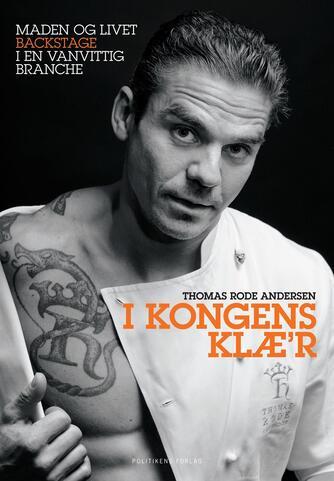 Thomas Rode Andersen: I kongens klæ'r : en historie om at være adrenalinjunkie i en kælder, om maden og livet i en vanvittig branche