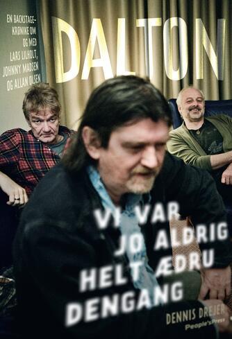 Dennis Drejer (f. 1968): Dalton : vi var jo aldrig helt ædru dengang : en backstage-krønike om og med Lars Lilholt, Johnny Madsen og Allan Olsen