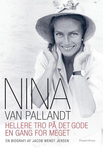 Jacob Wendt Jensen: Nina van Pallandt : hellere tro på det gode en gang for meget