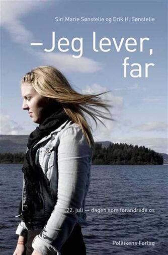 Erik H. Sønstelie, Siri Marie Seim Sønstelie: Jeg lever, far : en personlig fortælling fra Utøya
