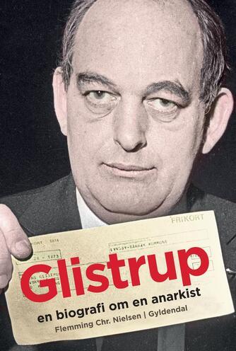 Flemming Chr. Nielsen (f. 1943): Glistrup : en biografi om en anarkist