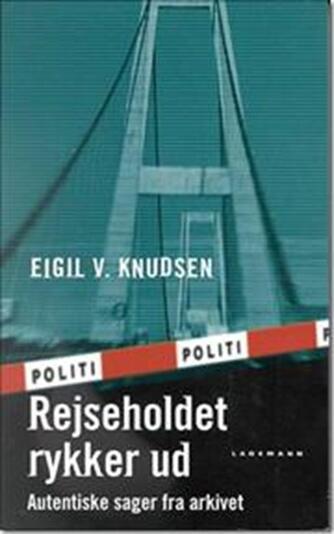 Eigil V. Knudsen: Rejseholdet rykker ud : autentiske sager fra arkivet