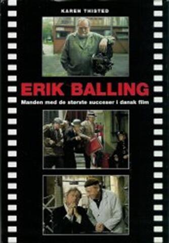 Karen Thisted (f. 1946): Erik Balling : manden med de største succeser i dansk film