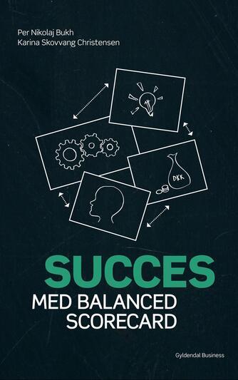 Per Nikolaj Bukh, Karina Skovvang Christensen: Succes med balanced scorecard
