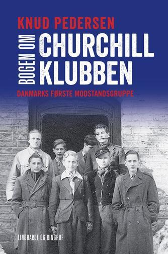 Knud Pedersen (f. 1925): Bogen om Churchill-klubben : Danmarks første modstandsgruppe