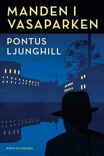 Pontus Ljunghill (f. 1971): Manden i Vasaparken : kriminalroman