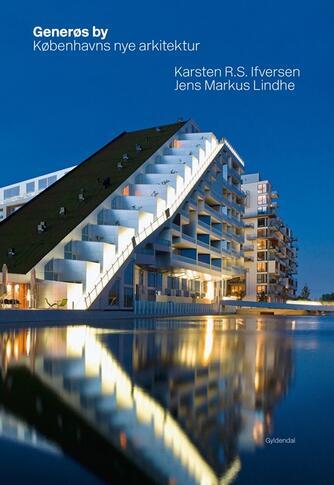 : Generøs by : Københavns nye arkitektur