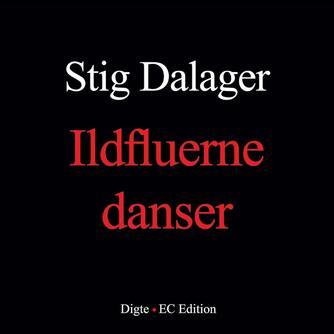 Stig Dalager: Ildfluerne danser : digte og digttekster