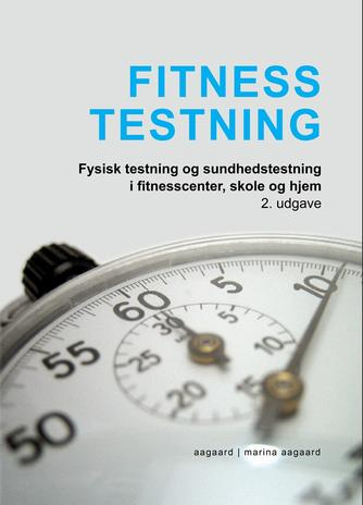 Marina Aagaard: Fitness testning : fysisk testning og sundhedstestning i fitnesscentre, skole og hjem