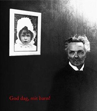Björn Meidal: Goddag, mit barn! : beretningen om August Strindberg, Harriet Bosse og deres datter Anne-Marie