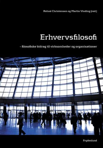 : Erhvervsfilosofi : filosofiske bidrag til virksomheder og organisationer