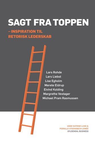 Anne Katrine Lund, Pernille Steensbech Lemée: Sagt fra toppen : inspiration til retorisk lederskab