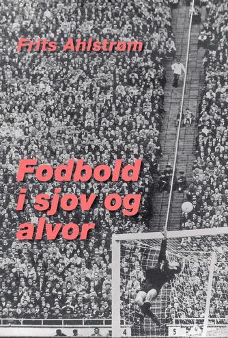 Frits Ahlstrøm: Fodbold i sjov og alvor