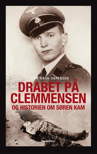 Erik Høgh-Sørensen: Drabet på Clemmensen og historien om Søren Kam