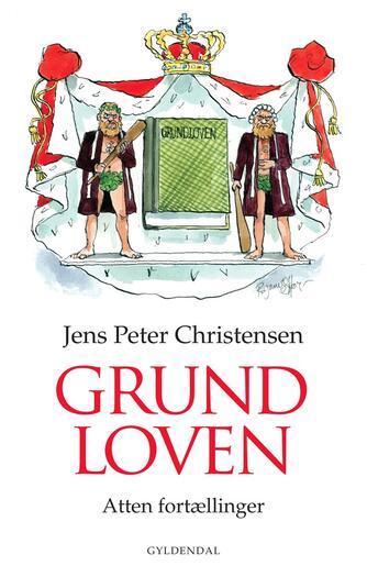 Jens Peter Christensen (f. 1956): Grundloven : atten fortællinger