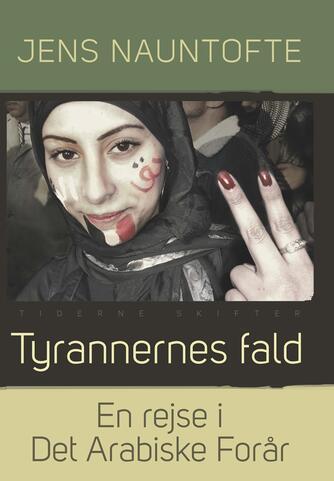 Jens Nauntofte: Tyrannernes fald : en rejse i Det Arabiske Forår