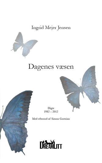 Ingrid Mejer Jensen: Dagenes væsen : digte, 1982-2012
