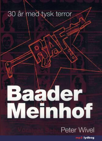 Peter Wivel: Baader-Meinhof : 30 år med tysk terror