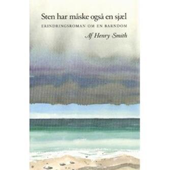 Henry Smith: Sten har måske også en sjæl : erindringsroman om en barndom