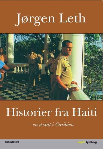 Jørgen Leth: Historier fra Haiti - en ø-stat i Caribien