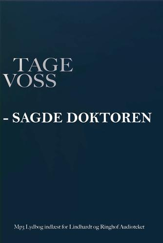 Tage Voss: - sagde doktoren! : gammel læges pejling af ny tid