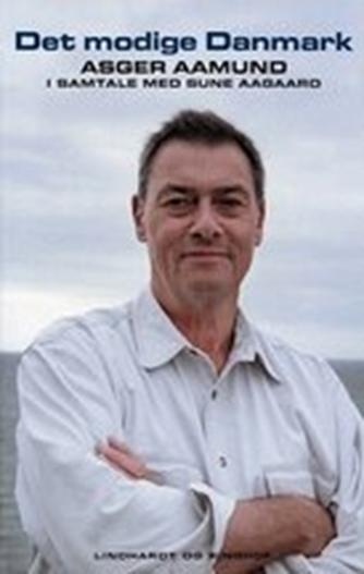 : Det modige Danmark : Asger Aamund i samtale med Sune Aagaard