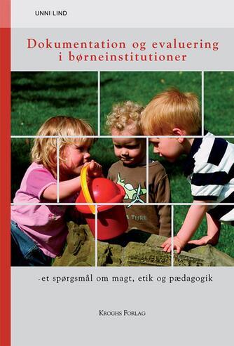 Unni Lind: Dokumentation og evaluering i børneinstitutioner : et spørgsmål om magt, etik og pædagogik