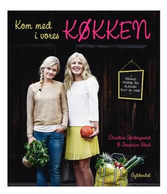 Christine Søndergaard, Josephine Glad: Kom med i vores køkken