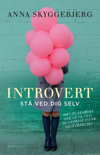 Anna Skyggebjerg (f. 1962): Introvert : stå ved dig selv : (nej, du behøver ikke gå til fest og gemme dig på badeværelset)