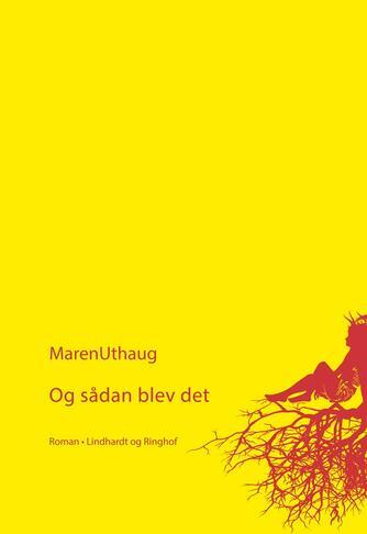 Maren Uthaug: Og sådan blev det : roman