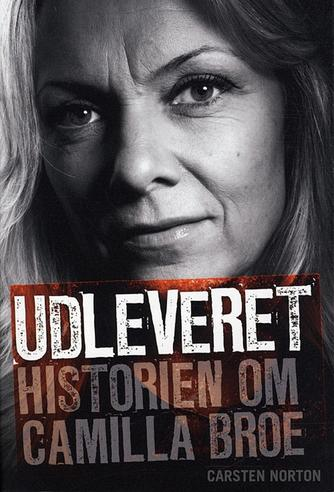 Carsten Norton (f. 1972): Udleveret : historien om Camilla Broe