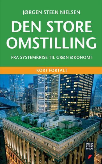 Jørgen Steen Nielsen (f. 1952-06-04): Den store omstilling : fra systemkrise til grøn økonomi : kort fortalt