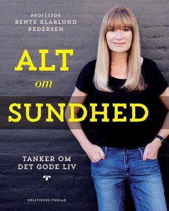 Bente Klarlund Pedersen: Alt om sundhed : tanker om det gode liv