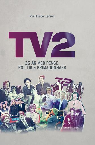 Poul Funder Larsen: TV 2 : 25 år med penge, politik og primadonnaer