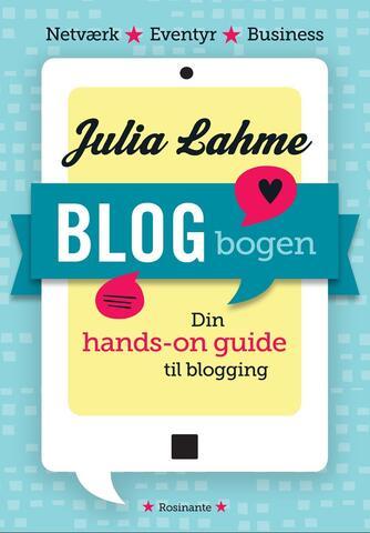 Julia Lahme: Blogbogen : din hands-on guide til blogging